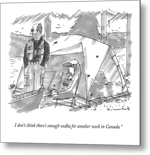 I Don't Think There's Enough Vodka For Another Week In Canada. Canada Metal Print featuring the drawing I Don't Think There's Enough Vodka For Another by Michael Crawford