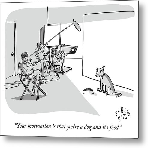 """your Motivation Is That You're A Dog And It's Food."" Metal Print featuring the drawing Dog Motivation by Farley Katz"
