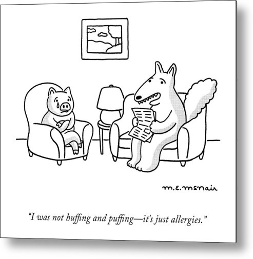 """""""i Was Not Huffing And Puffing—it's Just Allergies."""" Metal Print featuring the drawing It's Just Allergies by Elisabeth McNair"""