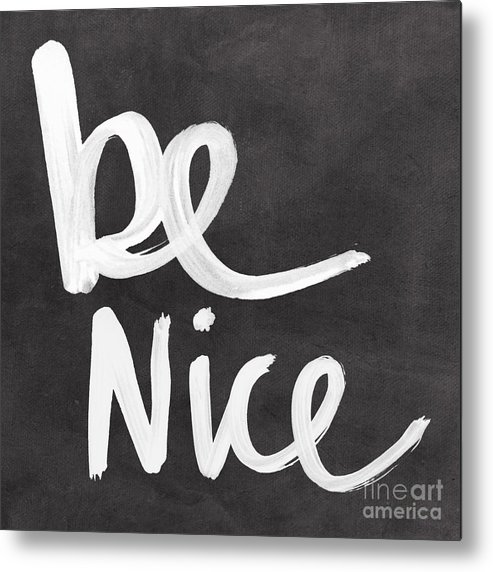 Nice Metal Print featuring the mixed media Be Nice by Linda Woods