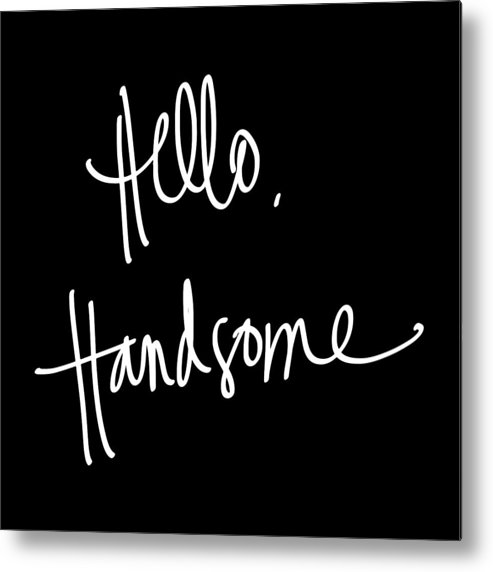 Hello Metal Print featuring the digital art Hello Handsome by South Social Studio