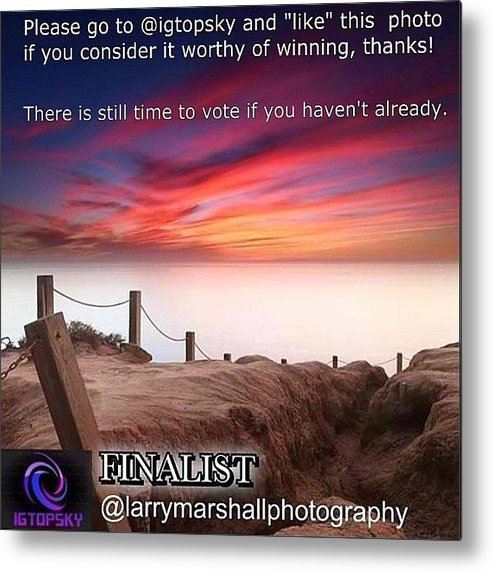 Metal Print featuring the photograph There Is Still Time To Go To @igtopsky by Larry Marshall