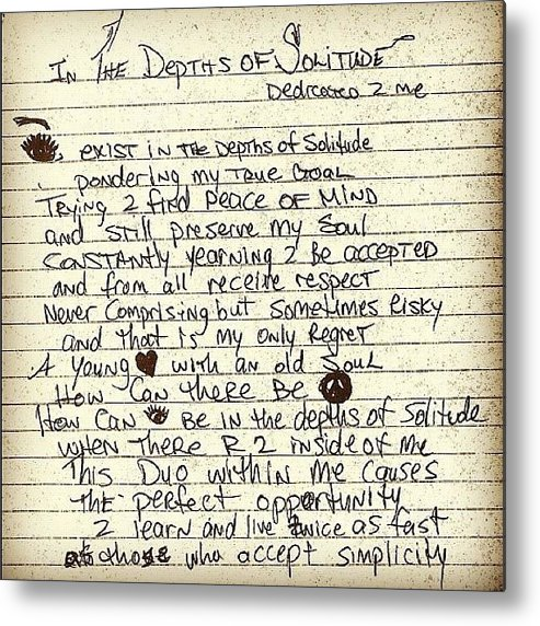 Poem Metal Print featuring the photograph In The Depths Of Solitude By Tupac by Joe C