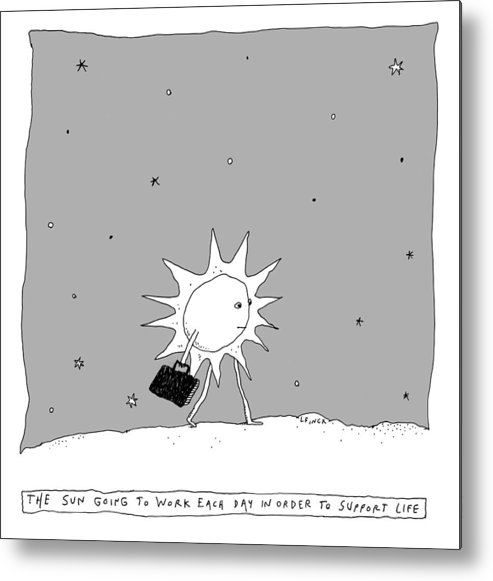 The Sun Going To Work Each Day In Order To Support Life Metal Print featuring the drawing The Sun Going To Work Each Day by Liana Finck