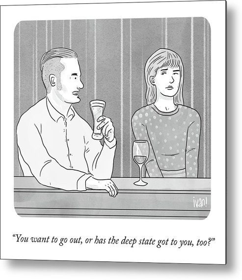 You Want To Go Out Metal Print featuring the drawing Deep State Dating by Ivan Ehlers