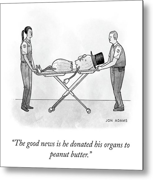 The Good News Is He Donated His Organs To Peanut Butter. Metal Print featuring the drawing The Good News by Jon Adams