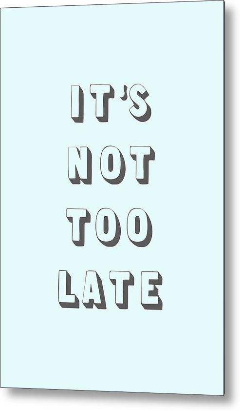 Word Art Metal Print featuring the digital art Its Not Too Late by Cortney Herron
