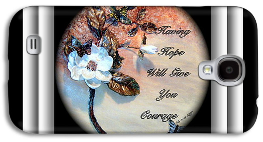 Flower Galaxy S4 Case featuring the painting Having Hope Will Give You Courage by Mary Grabill