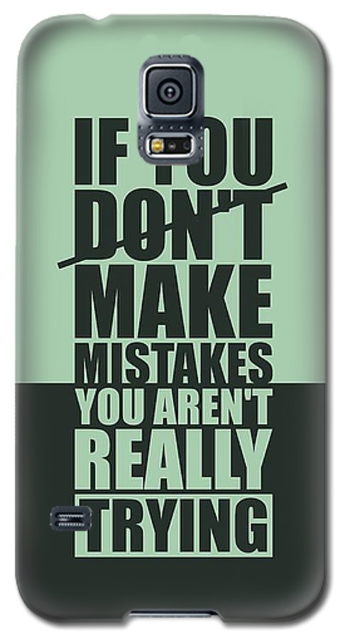 Gym Galaxy S5 Case featuring the digital art If You Donot Make Mistakes You Arenot Really Trying Gym Motivational Quotes Poster by Lab No 4