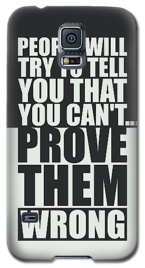 Gym Galaxy S5 Case featuring the digital art People Will Try To Tell You That You Cannot Prove Them Wrong Inspirational Quotes Poster by Lab No 4