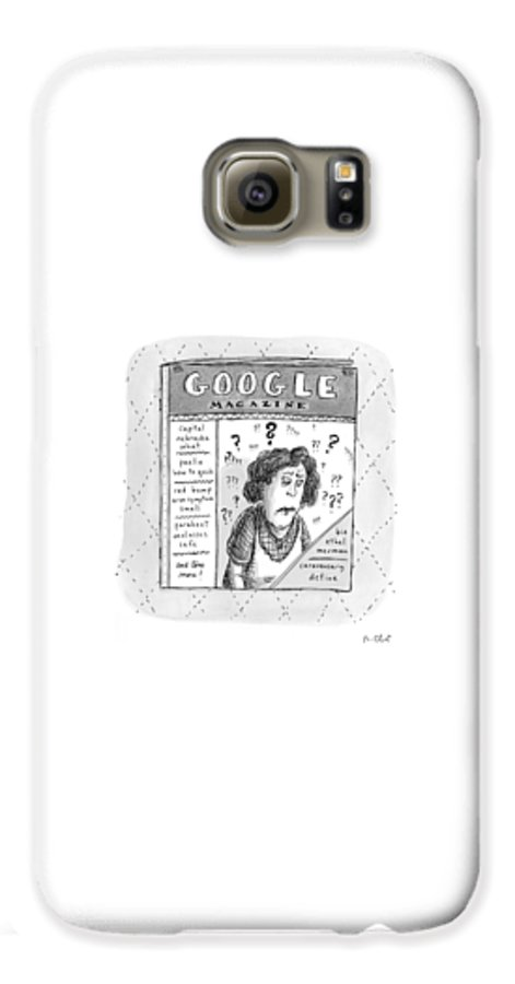 Google Galaxy S6 Case featuring the drawing A Magazine Titled Google Magazine by Roz Chast
