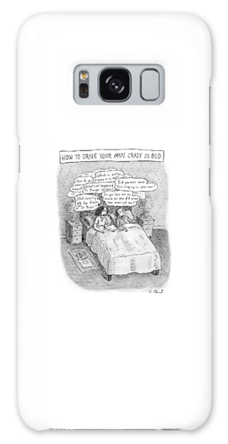 Magazines Galaxy S8 Case featuring the drawing Captionless; Drive Your Man Crazy by Roz Chast