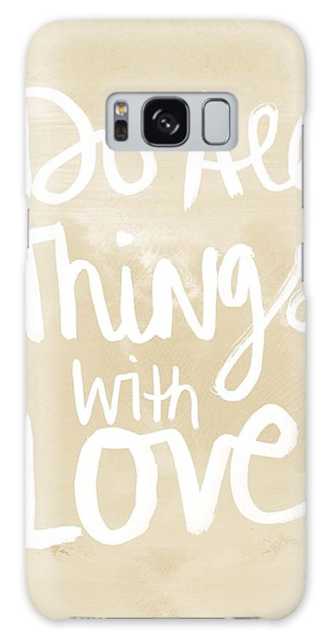 Do All Things With Love Galaxy S8 Case featuring the painting Do All Things With Love- Inspirational Art by Linda Woods