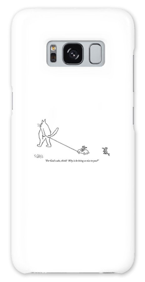 (one Mouse To Another Who Is In A Miniature Car Being Pulled By A Cat.) Galaxy S8 Case featuring the drawing For God's Sake by Sam Gross