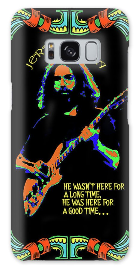 Grateful Dead Galaxy S8 Case featuring the photograph Good Times With Jerry by Ben Upham
