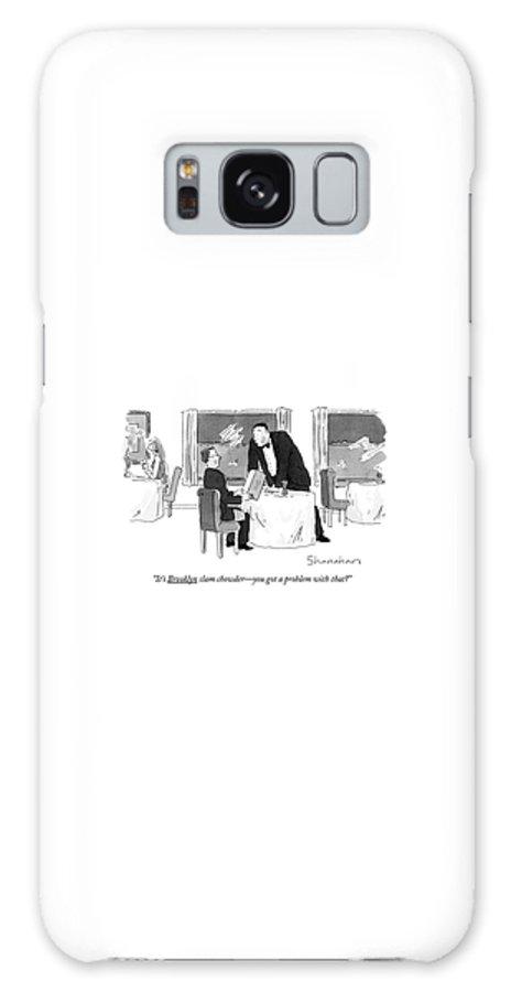 Clam Chowder Galaxy S8 Case featuring the drawing It's Brooklyn Clam Chowder - You Got A Problem by Danny Shanahan