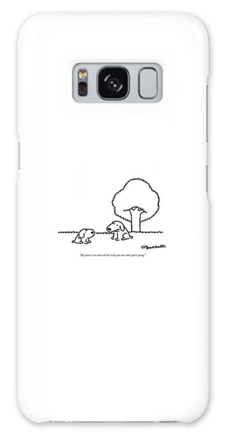 (older Dog Gives Advice To A Younger Dog.) Animals Galaxy S8 Case featuring the drawing My Advice Is To Learn All The Tricks by Charles Barsotti