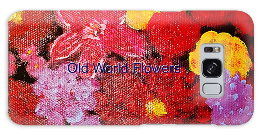 Floral Galaxy S8 Case featuring the painting Old World Flowers by Gerri Bain