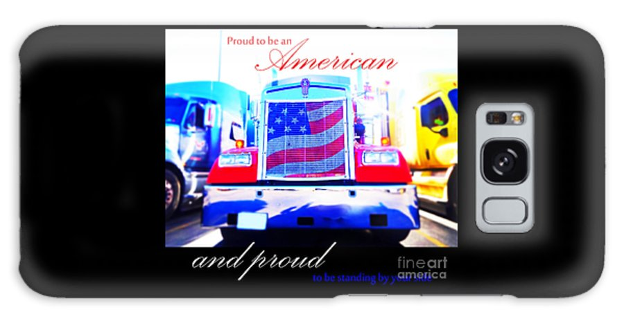 Truck Galaxy S8 Case featuring the photograph Proud To Be Standing By You Side by Korynn Neil