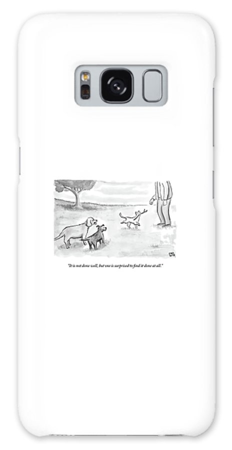 Cats Galaxy S8 Case featuring the drawing Two Dogs Criticize A Cat Who Has Just Retrieved by Paul Noth