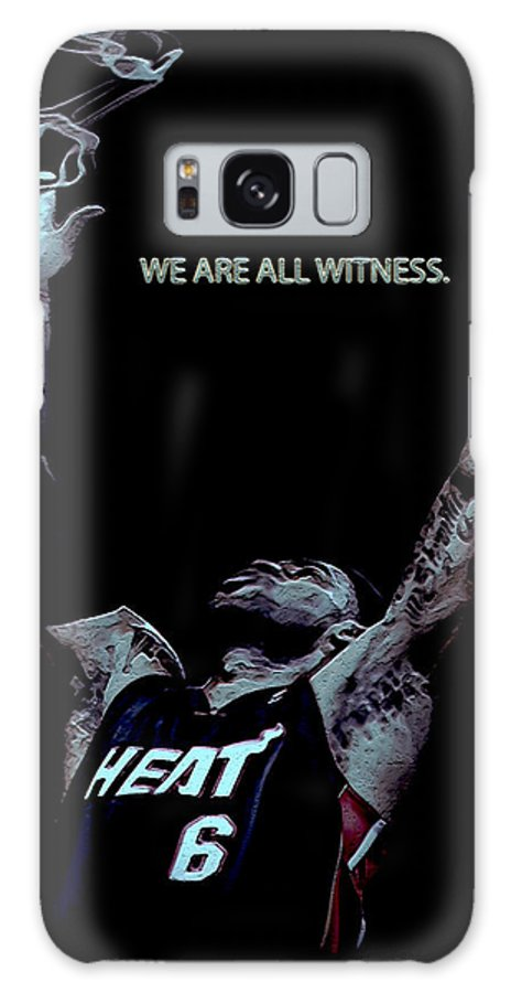 Lebron James Galaxy S8 Case featuring the digital art We Are All Witness by Brian Reaves