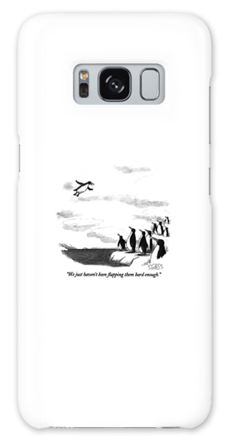 One Penguin Flying To A Group Of Penguins Who Are Perched On An Iceberg. Animals Galaxy S8 Case featuring the drawing We Just Haven't Been Flapping Them Hard Enough by Sam Gross