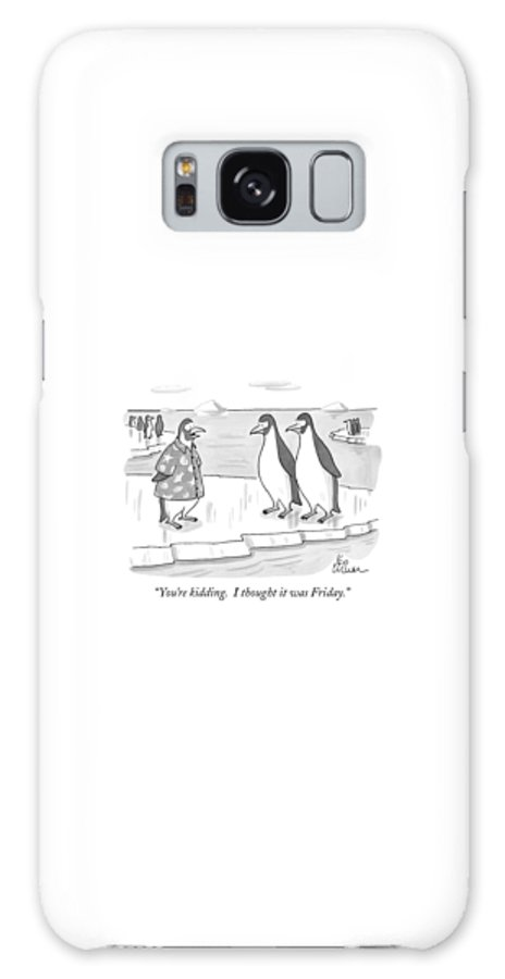 Birds -penguins Galaxy Case featuring the drawing You're Kidding. I Thought It Was Friday by Leo Cullum