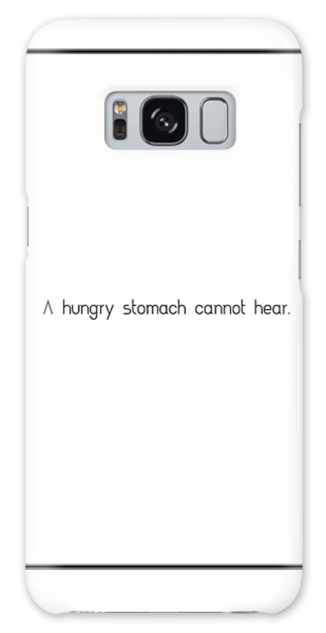 A Galaxy S8 Case featuring the digital art A Hungry Stomach Cannot Hear... by Famous Quotes