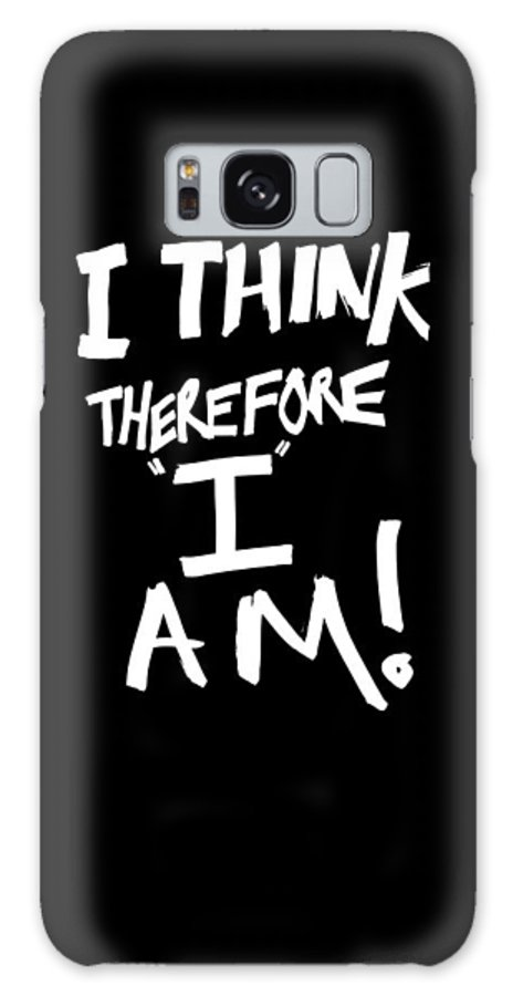 Quote Galaxy S8 Case featuring the digital art I Think Therefore I Am by Bruce Stanfield
