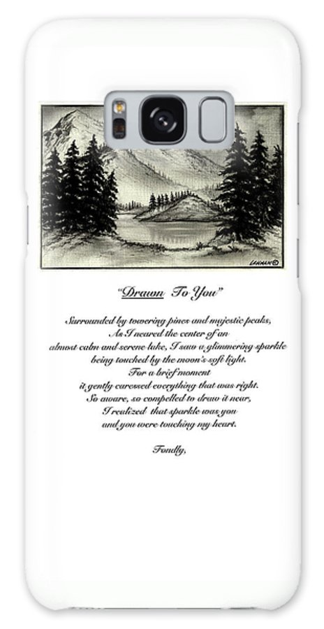Romantic Poem And Drawing Galaxy Case featuring the drawing Drawn To You by Larry Lehman
