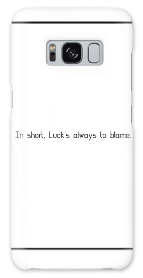 In Galaxy S8 Case featuring the digital art In Short, Lucks Always To... by Famous Quotes