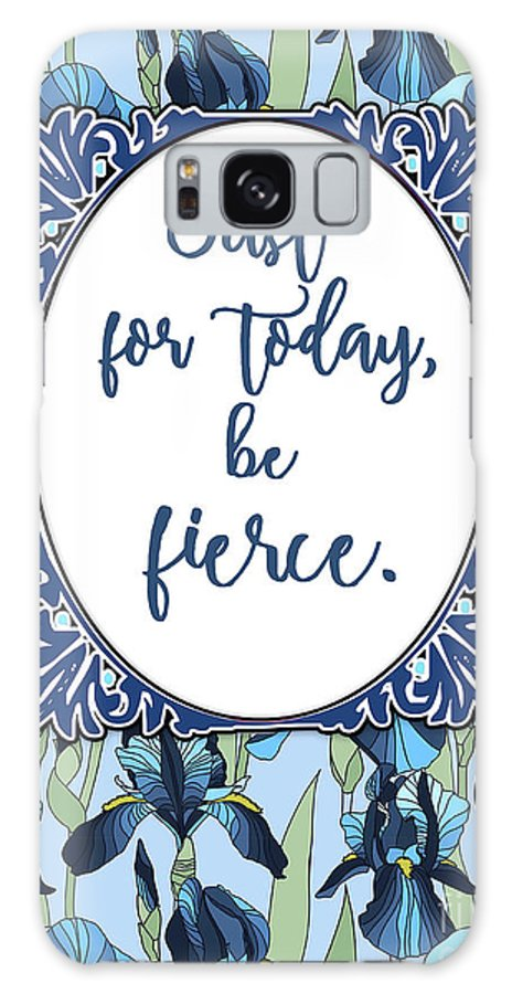 Be Fierce Galaxy S8 Case featuring the digital art Just For Today, Be Fierce. by Scarebaby Design