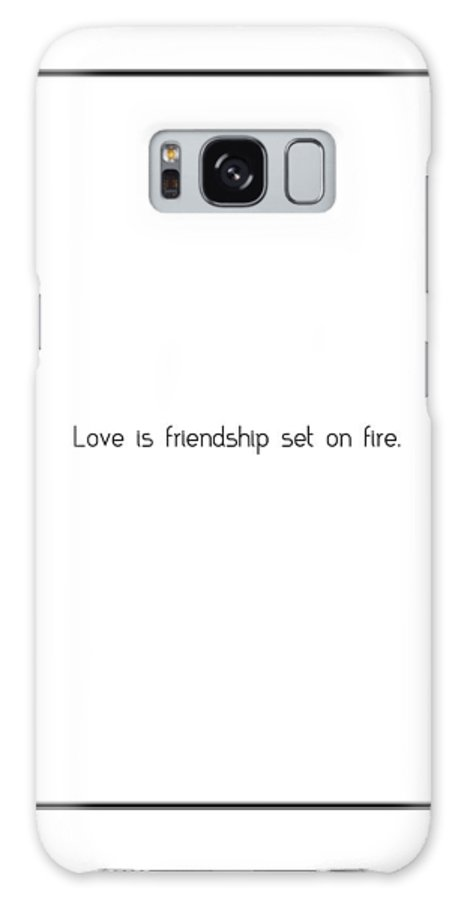 Love Galaxy S8 Case featuring the digital art Love Is Friendship Set On... by Famous Quotes