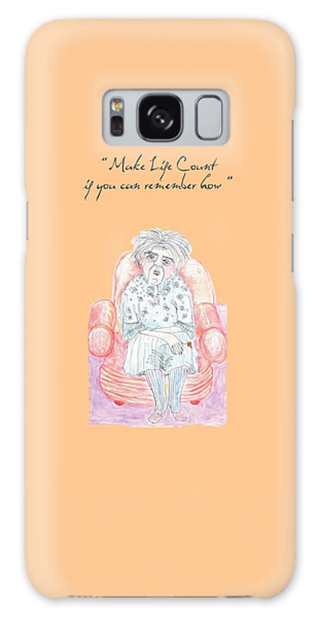 Humor Galaxy S8 Case featuring the digital art Make Life Count If You Can... by Heather Hennick