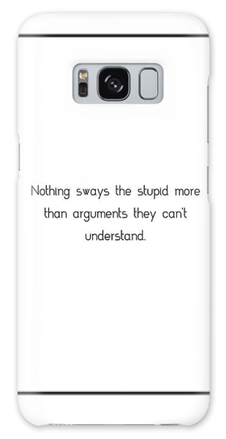 Nothing Galaxy S8 Case featuring the digital art Nothing Sways The Stupid More... by Famous Quotes