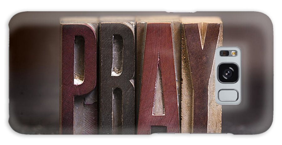Pray Galaxy S8 Case featuring the photograph Pray - Antique Letterpress Letters by Donald Erickson