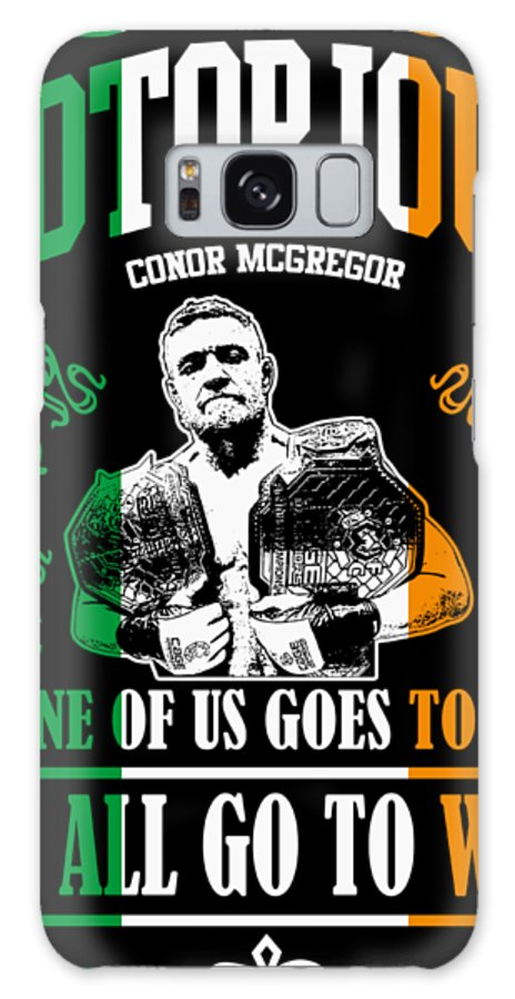 Conor Galaxy S8 Case featuring the digital art Th Notorious Conor Mcgregor Inspired Design If One Of Us Goes To War We All Go To War by Robert Kelly