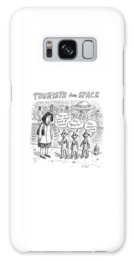 Tourists From Space Galaxy S8 Case featuring the drawing Tourists From Space by Roz Chast