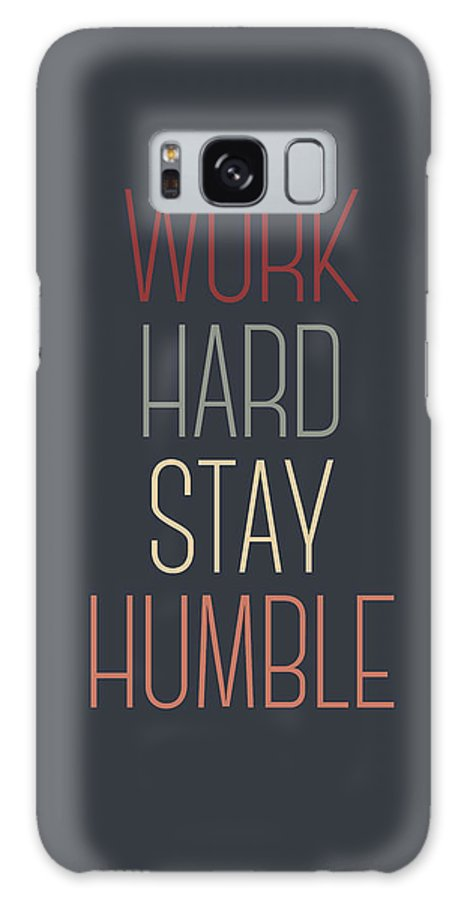 Work Hard Stay Humble Galaxy Case featuring the digital art Work Hard Stay Humble Quote by Zapista OU