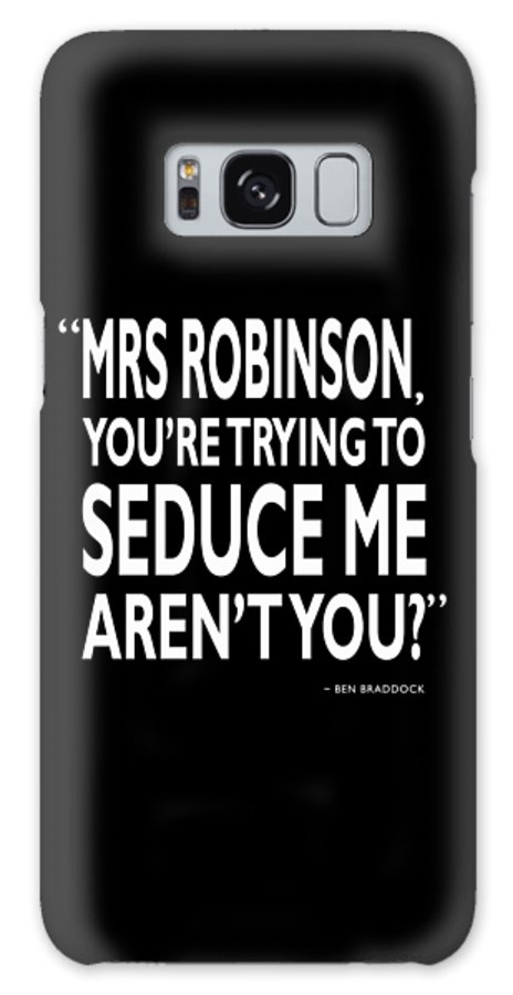 The Graduate Galaxy S8 Case featuring the photograph Youre Trying To Seduce Me by Mark Rogan