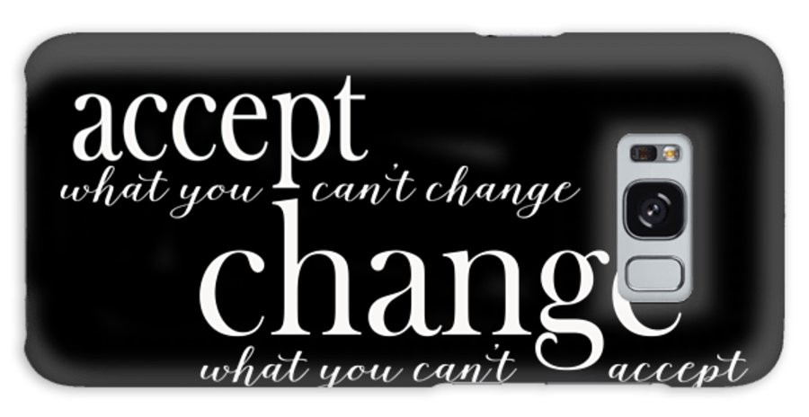 Change What You Can't Accept Galaxy S8 Case featuring the digital art Accept What You Can't Change, Change What You Can't Accept by Laura Ostrowski