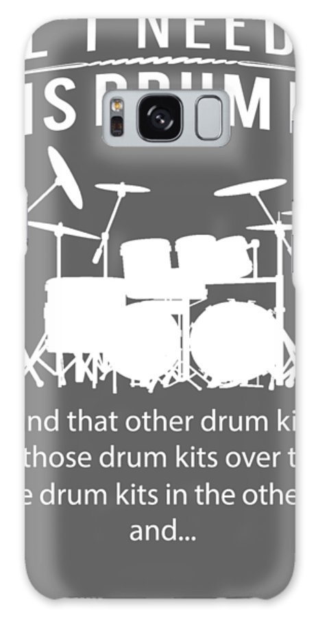 All I Need Galaxy S8 Case featuring the digital art All I Need Is This Drum-kit And That Other Drum-kit And Those Drum-kits by Black Shirt