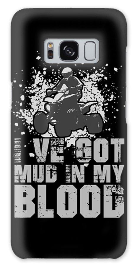 4 Wheeler Galaxy Case featuring the digital art Ive Got Mud In My Blood Quad 4 Wheeler by Passion Loft