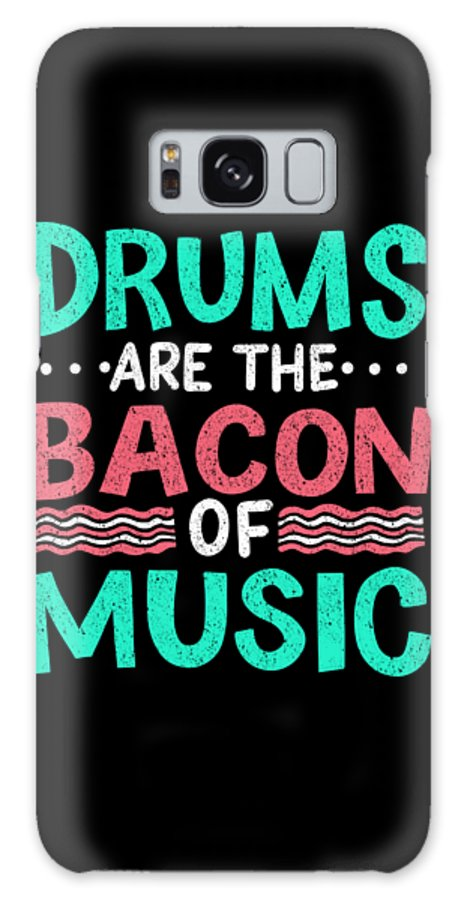 Drum Galaxy Case featuring the digital art Drums Are The Bacon Of Music Drummer Musician Gift by Haselshirt