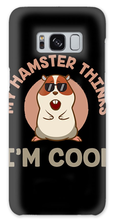 Animal Welfare Galaxy S8 Case featuring the digital art My Hamster Thinks Im Cool Animal Lover Gift Idea by Haselshirt