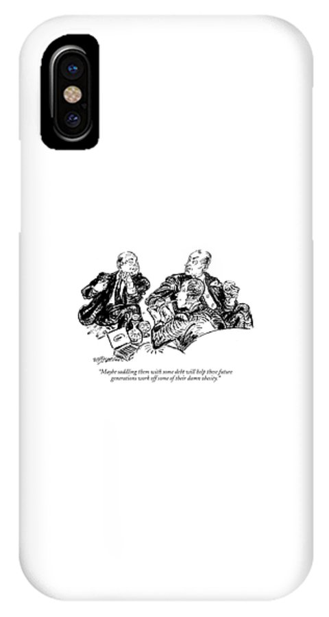 Modern Life Fitness Money Rich Poor Social Security  (group Of Men Talking.) 120778 Whm William Hamilton IPhone X Case featuring the drawing Maybe Saddling Them With Some Debt Will Help by William Hamilton