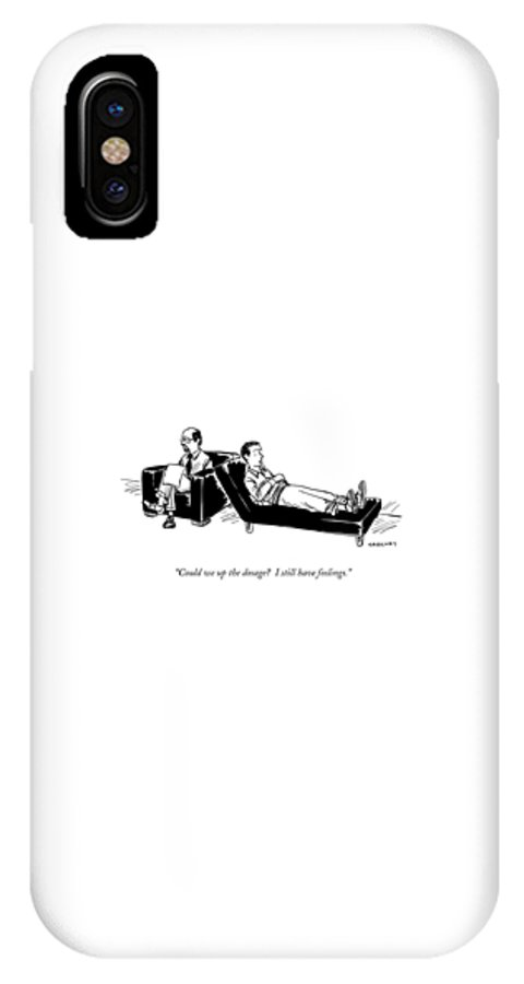 Could We Up The Dosage? I Still Have Feelings. IPhone X Case featuring the drawing Could We Up The Dosage? I Still Have Feelings by Alex Gregory