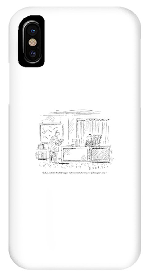 Word Play Lawyers Problems Management Business  (one Executive Talking To Another.) 121212 Bsm Barbara Smaller IPhone X Case featuring the drawing O.k., So You Had To Break A Few Eggs To Make An by Barbara Smaller