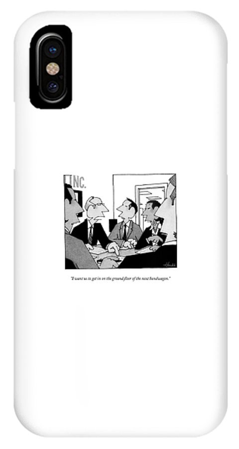 Businessmen IPhone X Case featuring the drawing I Want Us To Get In On The Ground Floor by William Haefeli