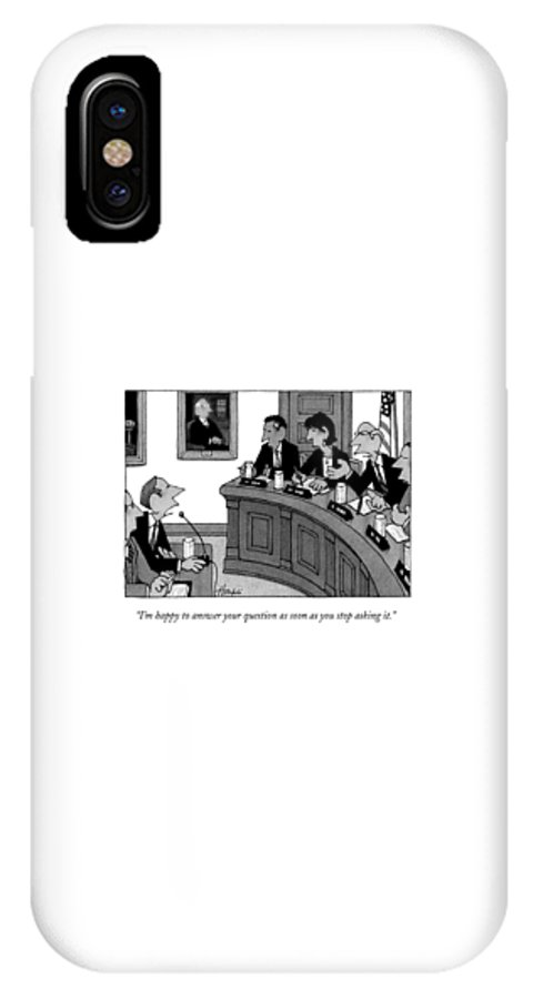 Congress IPhone X Case featuring the drawing I'm Happy To Answer Your Question by William Haefeli